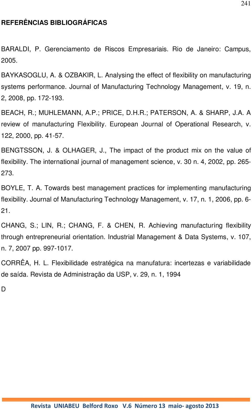& SHARP, J.A. A review of manufacturing Flexibility. European Journal of Operational Research, v. 122, 2000, pp. 41-57. BENGTSSON, J. & OLHAGER, J.