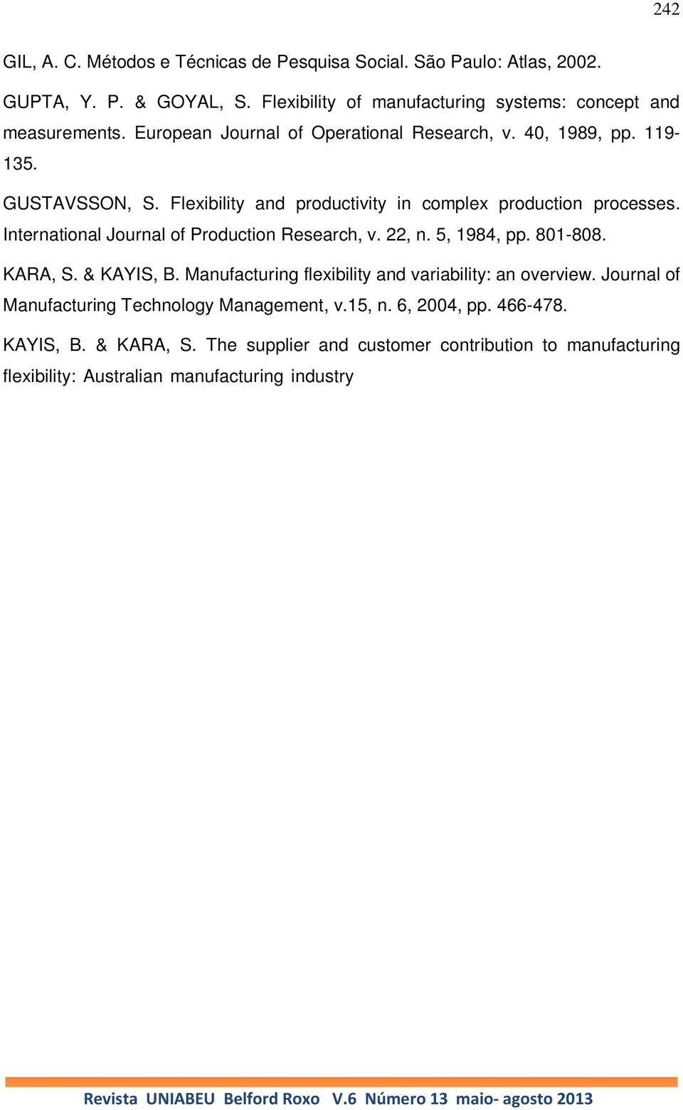 5, 1984, pp. 801-808. KARA, S. & KAYIS, B. Manufacturing flexibility and variability: an overview. Journal of Manufacturing Technology Management, v.15, n. 6, 2004, pp. 466-478. KAYIS, B. & KARA, S.