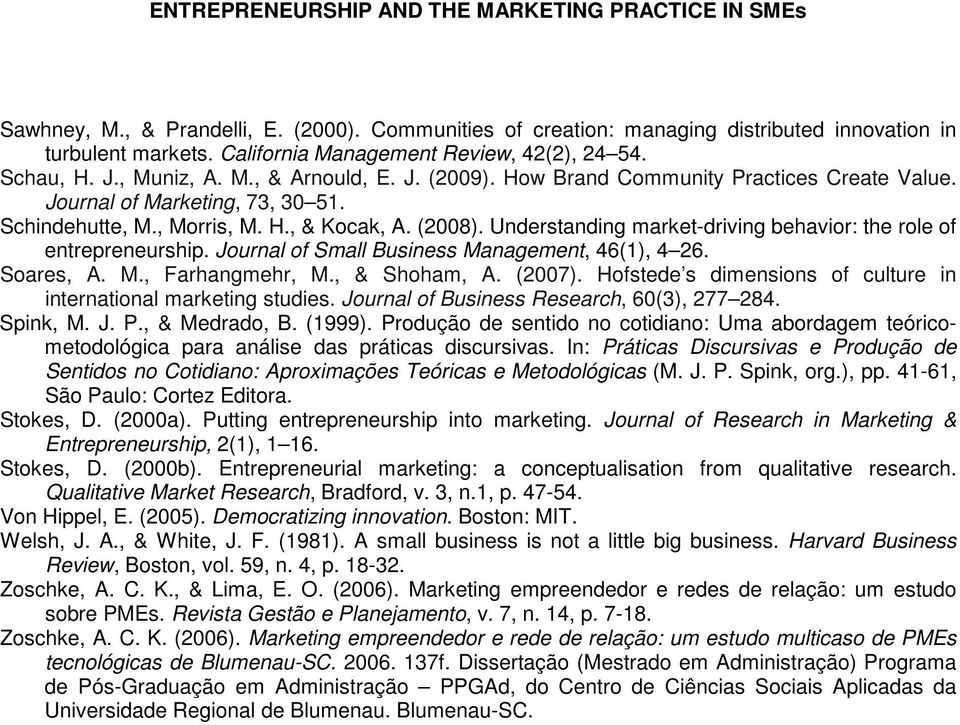 Understanding market-driving behavior: the role of entrepreneurship. Journal of Small Business Management, 46(1), 4 26. Soares, A. M., Farhangmehr, M., & Shoham, A. (2007).