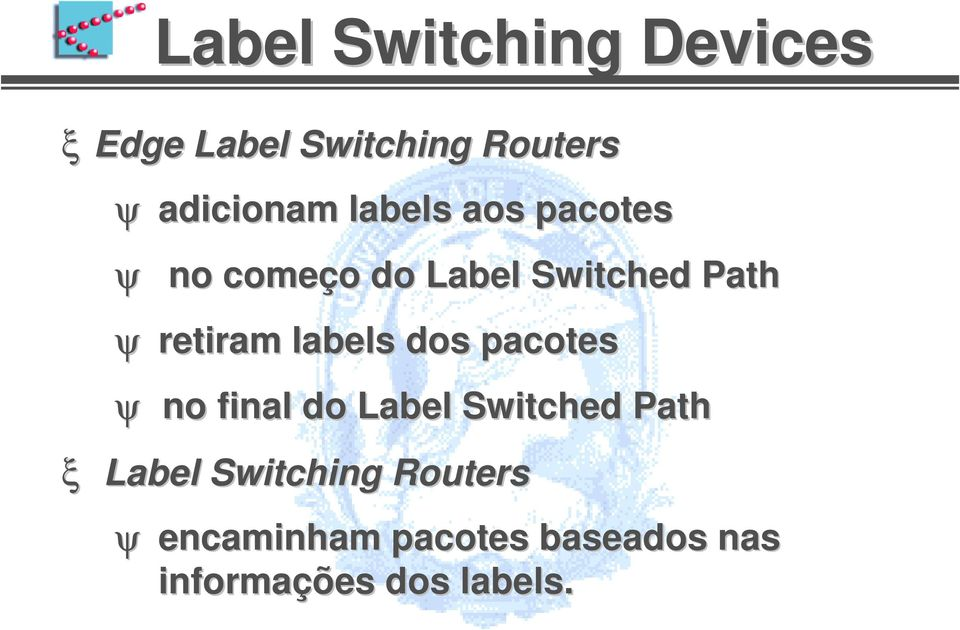 labels dos pacotes ψ no final do Label Switched Path Label