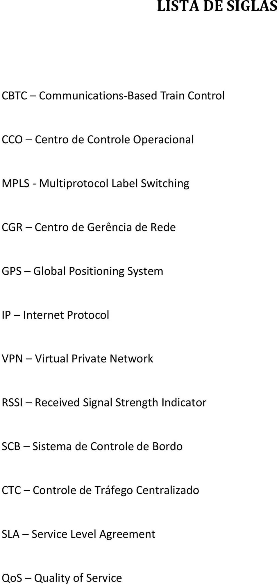 Internet Protocol VPN Virtual Private Network RSSI Received Signal Strength Indicator SCB Sistema
