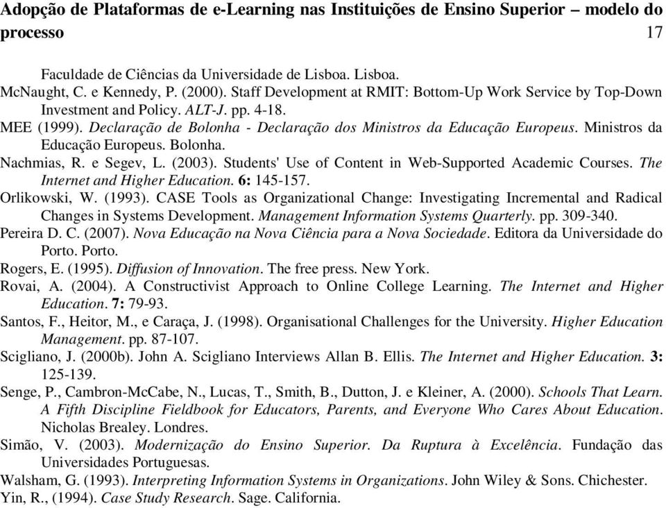 Ministros da Educação Europeus. Bolonha. Nachmias, R. e Segev, L. (2003). Students' Use of Content in Web-Supported Academic Courses. The Internet and Higher Education. 6: 145-157. Orlikowski, W.