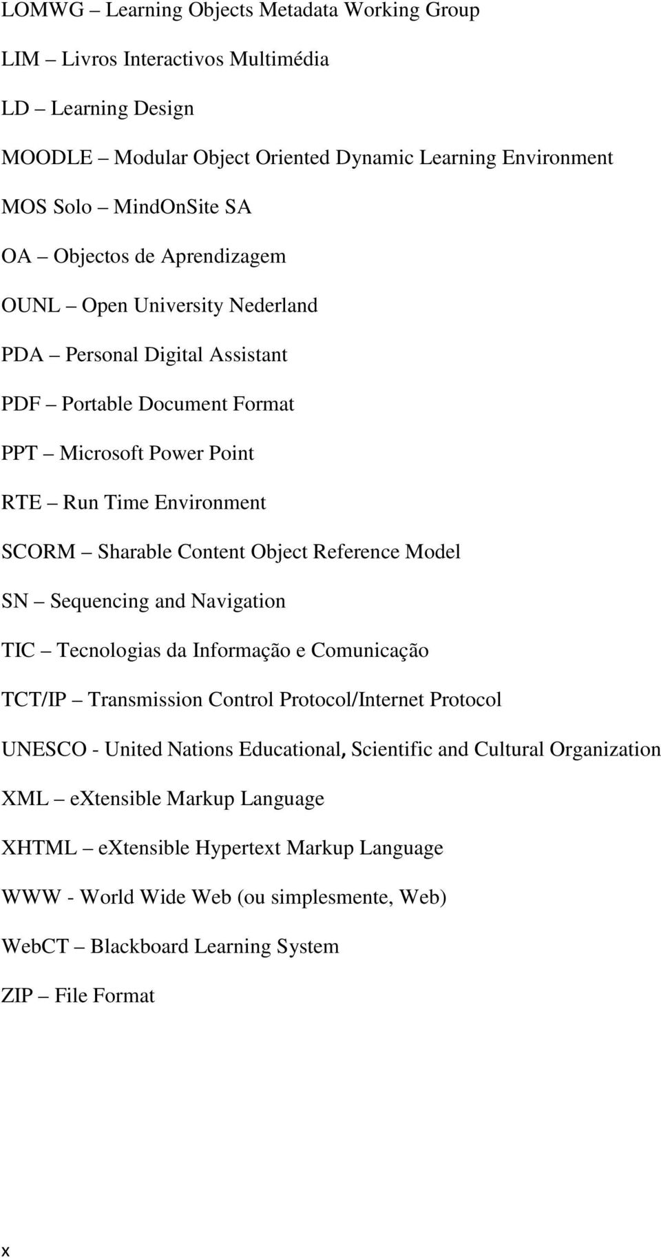 Object Reference Model SN Sequencing and Navigation TIC Tecnologias da Informação e Comunicação TCT/IP Transmission Control Protocol/Internet Protocol UNESCO - United Nations Educational,