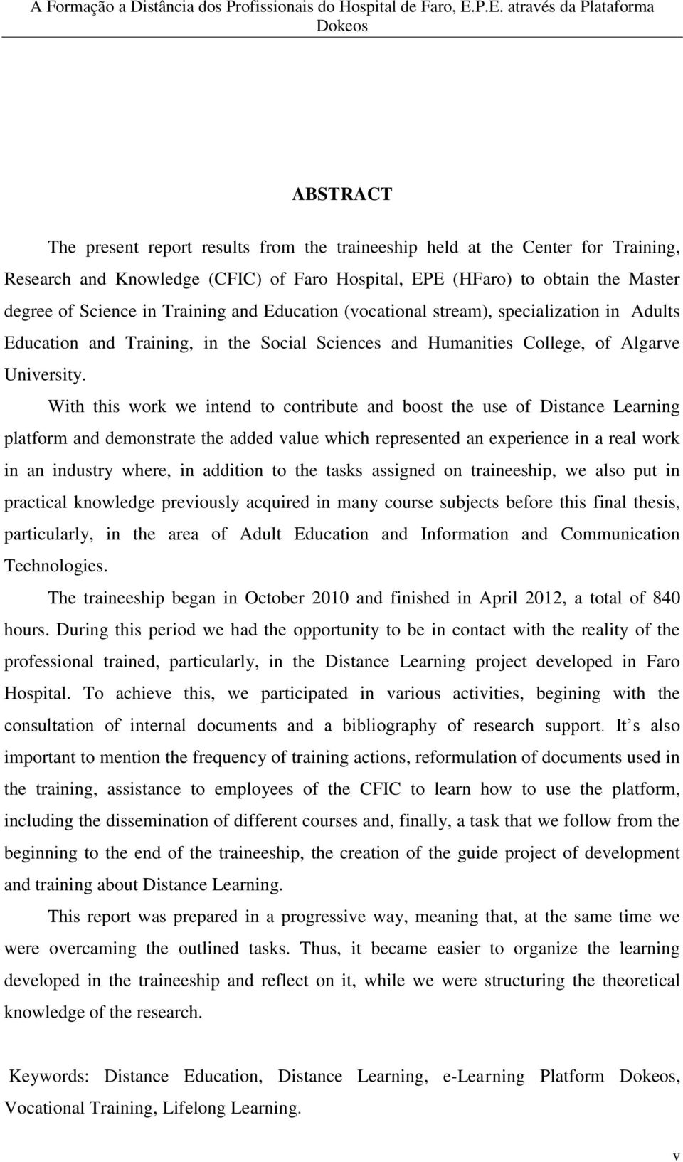 Master degree of Science in Training and Education (vocational stream), specialization in Adults Education and Training, in the Social Sciences and Humanities College, of Algarve University.