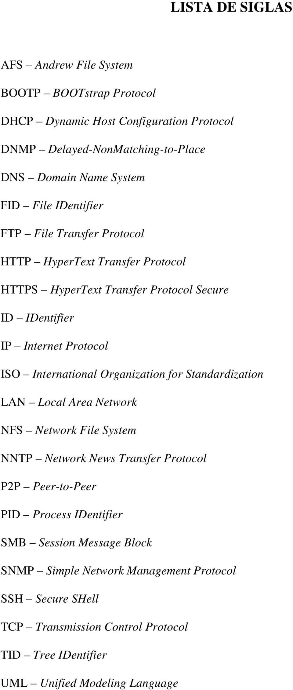 International Organization for Standardization LAN Local Area Network NFS Network File System NNTP Network News Transfer Protocol P2P Peer-to-Peer PID Process