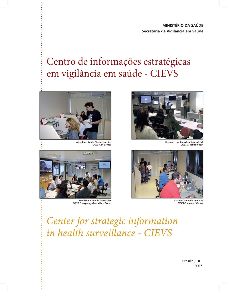 CIEVS Meeting Room Reunião na Sala de Operações CIEVS Emergency Operations Room Sala de Comando do
