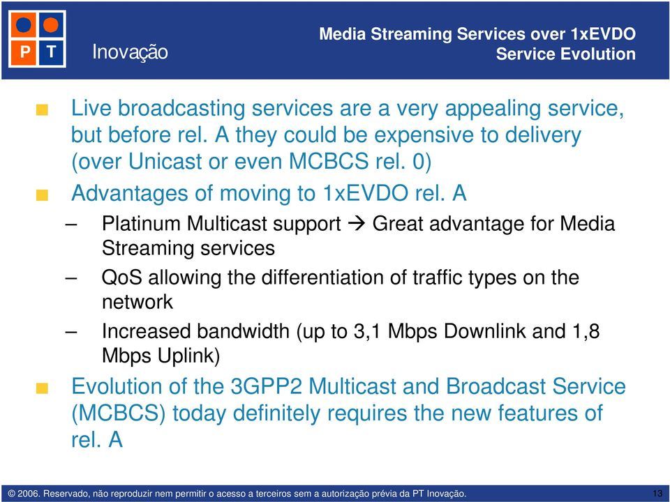 A Platinum Multicast support Great advantage for Media Streaming services QoS allowing the differentiation of traffic types on the network
