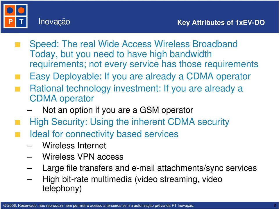 operator Not an option if you are a GSM operator High Security: Using the inherent CDMA security Ideal for connectivity based services Wireless