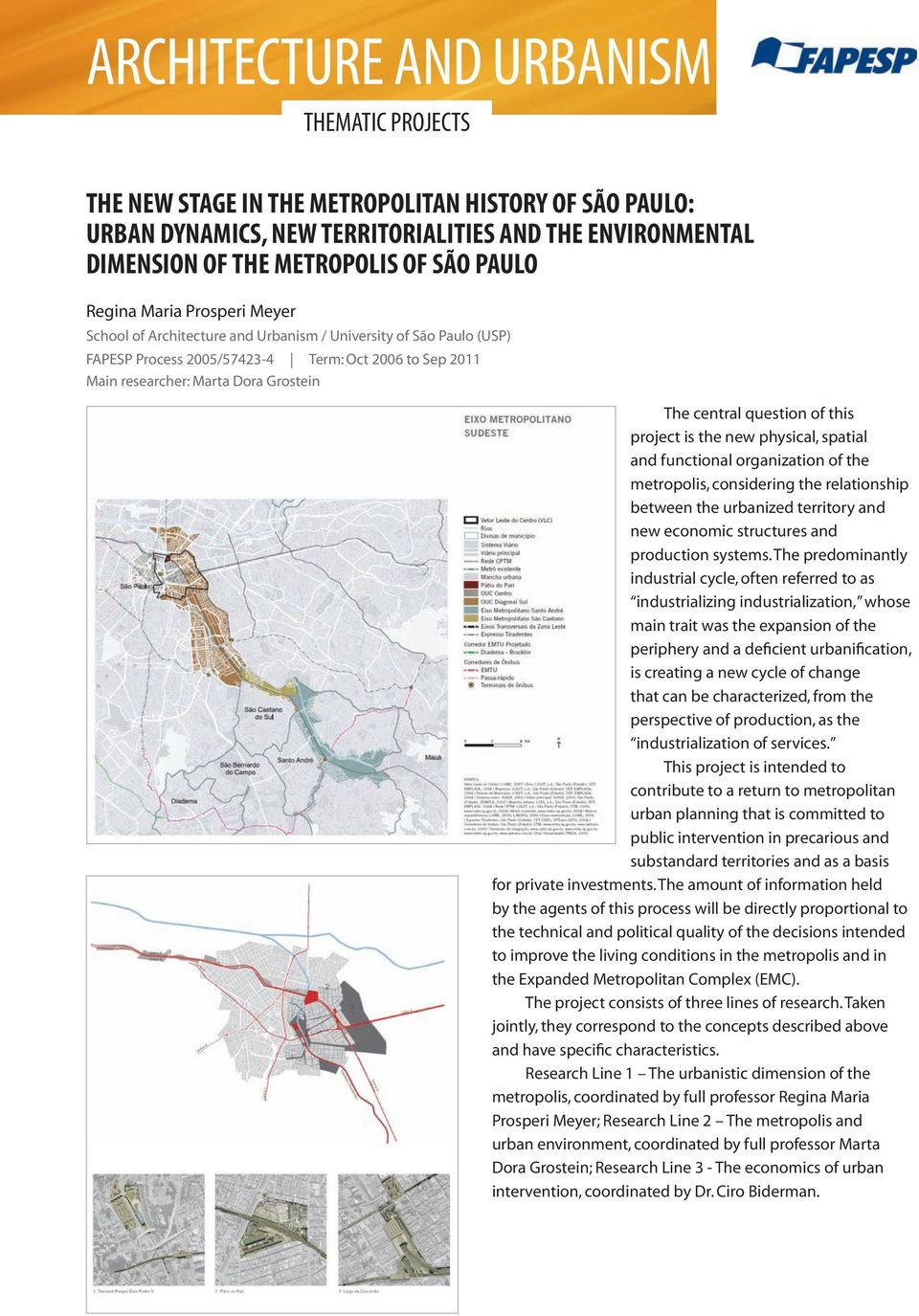 question of this project is the new physical, spatial and functional organization of the metropolis, considering the relationship between the urbanized territory and new economic structures and