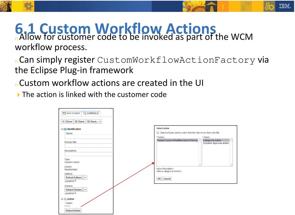 ncan simply register CustomWorkflowActionFactoryvia the Eclipse