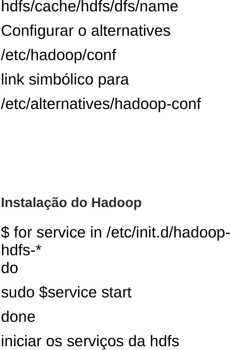 /etc/alternatives/hadoop conf Instalação do Hadoop $ for