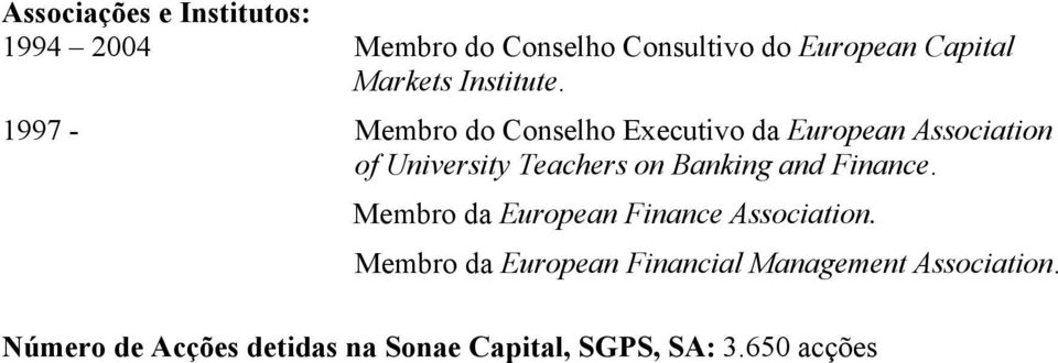 1997 - Membro do Conselho Executivo da European Association of University Teachers on