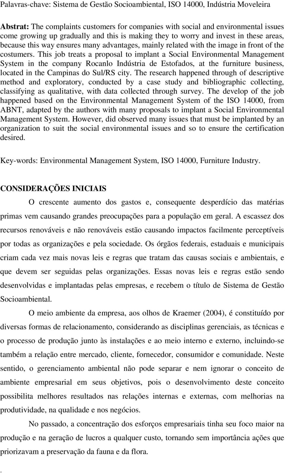 Social Environmental Management System in the company Rocanlo Indústria de Estofados, at the furniture business, located in the Campinas do Sul/RS city The research happened through of descriptive