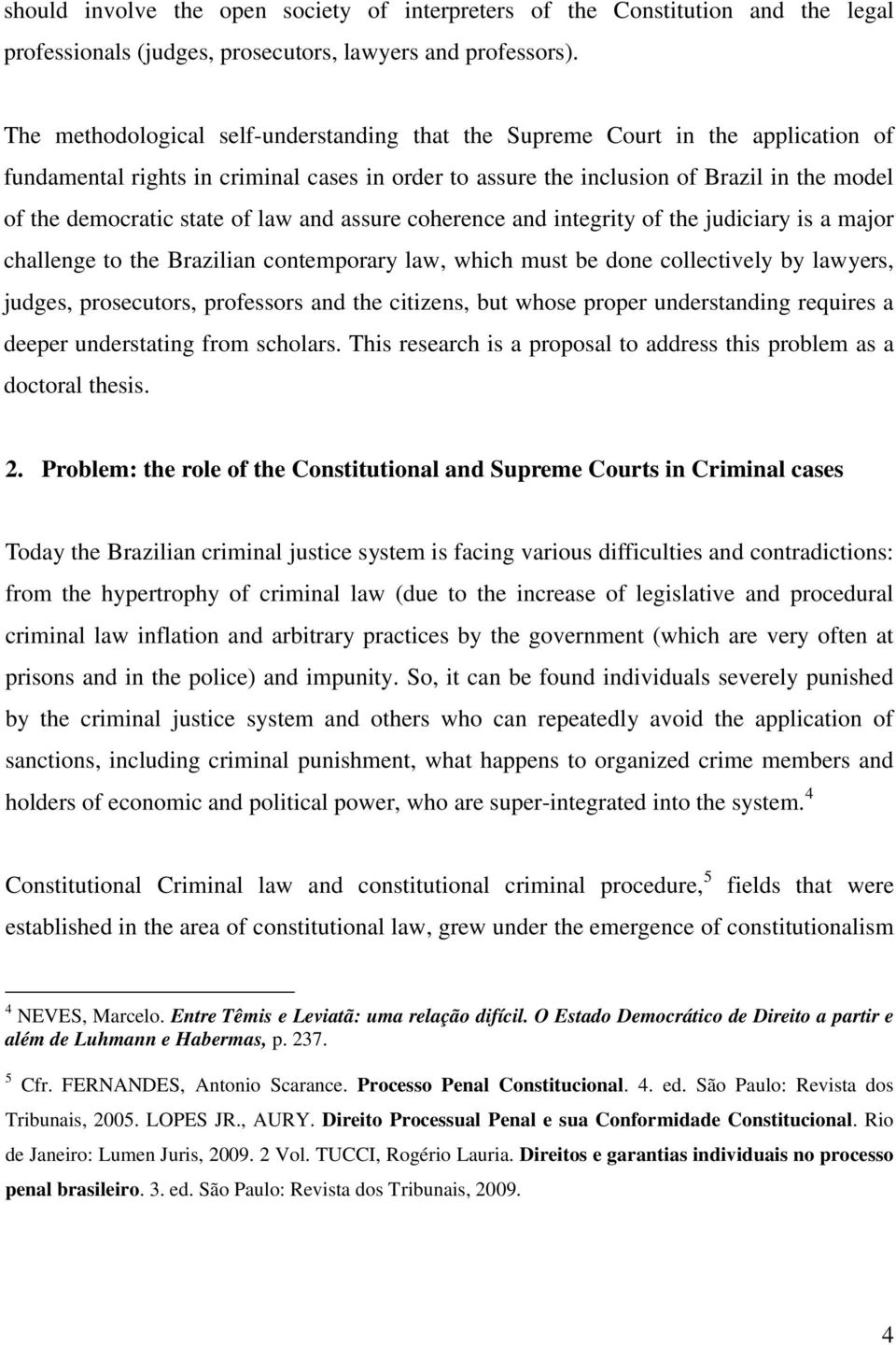 of law and assure coherence and integrity of the judiciary is a major challenge to the Brazilian contemporary law, which must be done collectively by lawyers, judges, prosecutors, professors and the