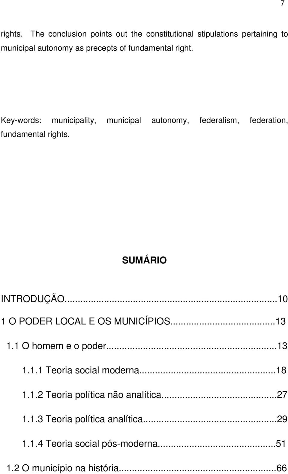 right. Key-words: municipality, municipal autonomy, federalism, federation, fundamental rights. SUMÁRIO INTRODUÇÃO.