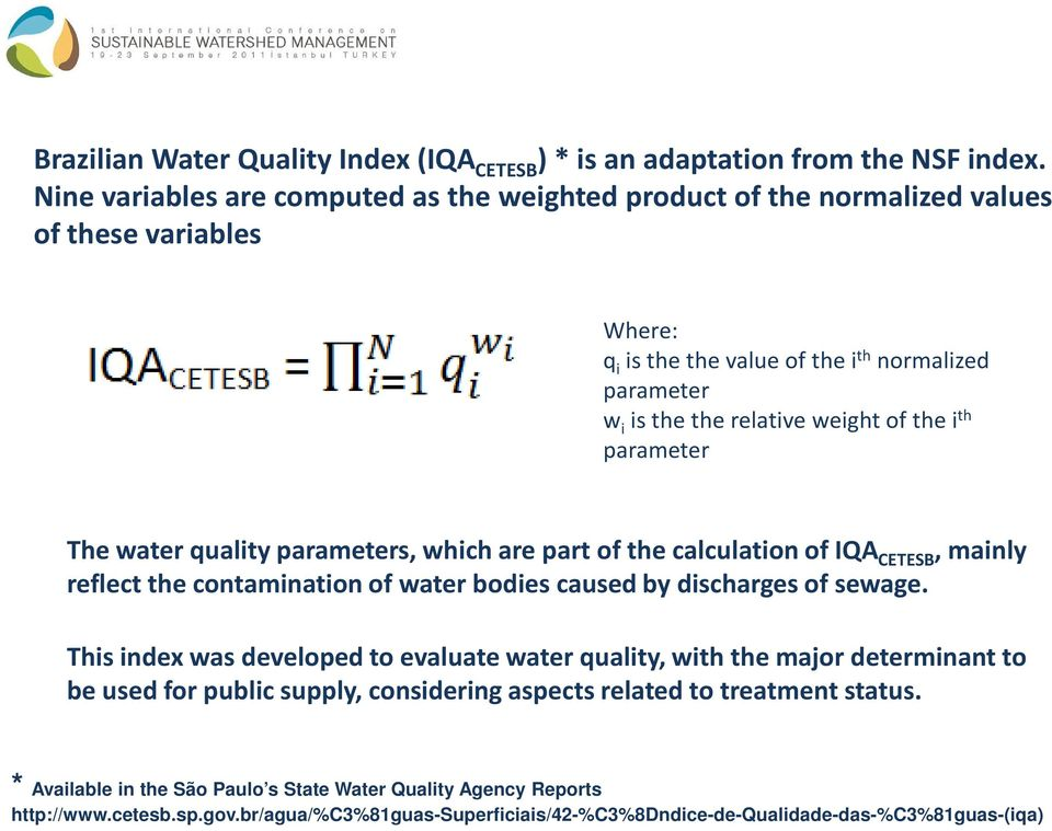 the i th parameter The water quality parameters, which are part of the calculation of IQA CETESB, mainly reflect the contamination of water bodies caused by discharges of sewage.