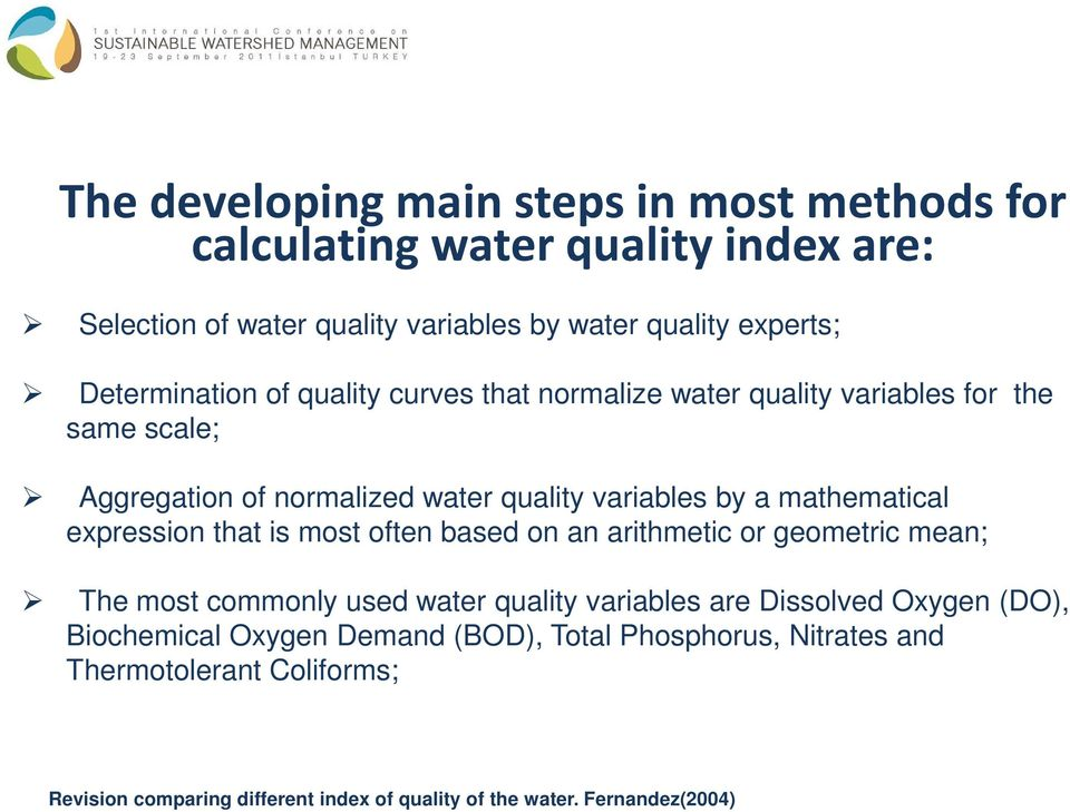 mathematical expression that is most often based on an arithmetic or geometric mean; The most commonly used water quality variables are Dissolved Oxygen