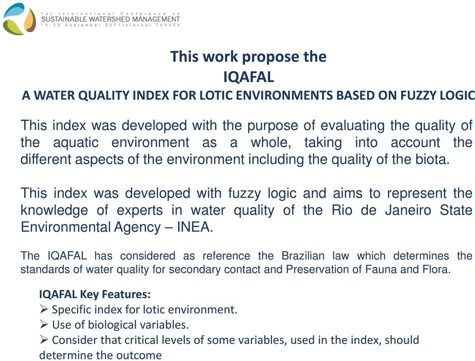 This index was developed with fuzzy logic and aims to represent the knowledge of experts in water quality of the Rio de Janeiro State Environmental Agency INEA.