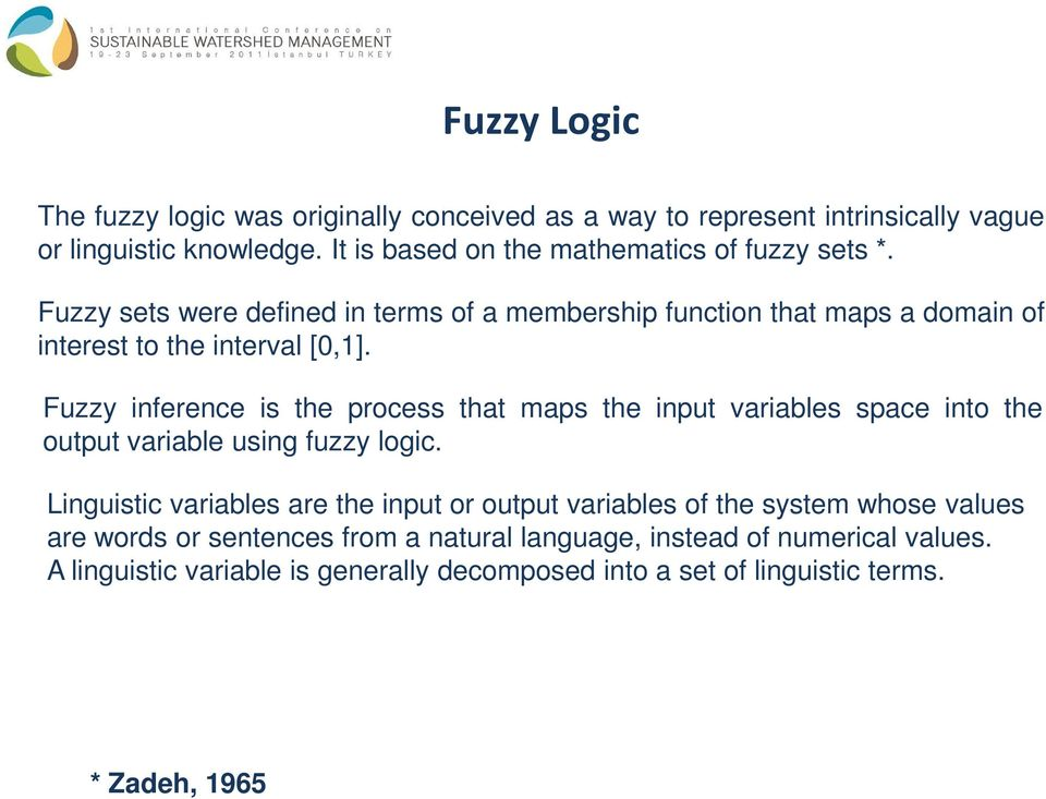 Fuzzy inference is the process that maps the input variables space into the output variable using fuzzy logic.