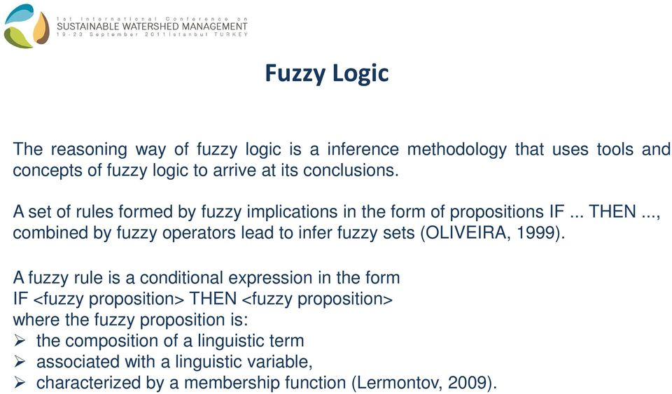 .., combined by fuzzy operators lead to infer fuzzy sets (OLIVEIRA, 1999).