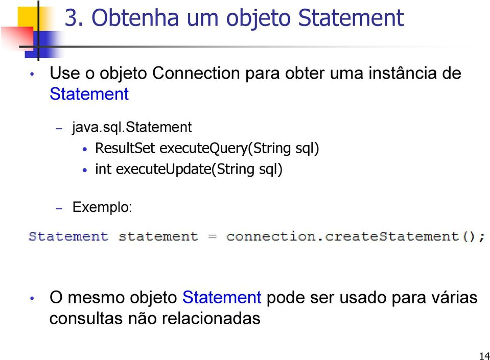 statement ResultSet executequery(string sql) int