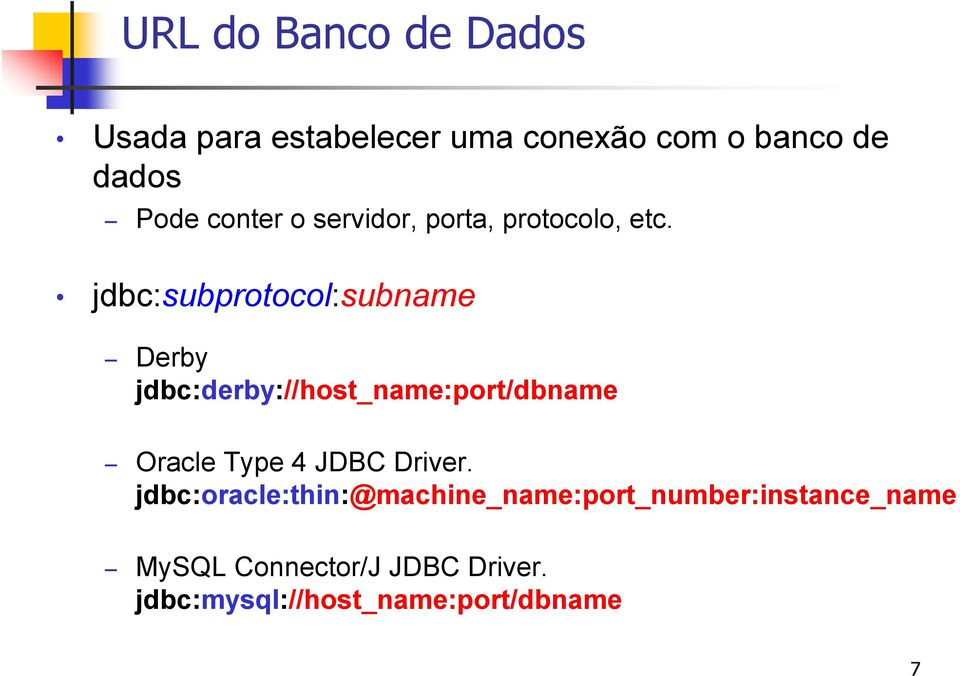 jdbc:subprotocol:subname Derby jdbc:derby://host_name:port/dbname Oracle Type 4 JDBC