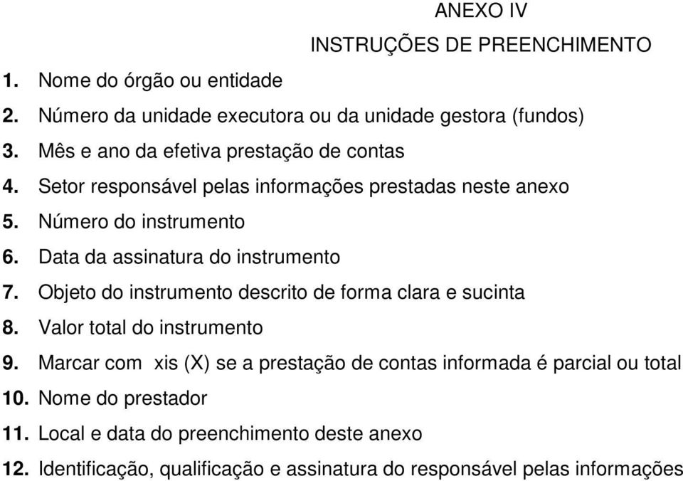 Data da assinatura do instrumento 7. Objeto do instrumento descrito de forma clara e sucinta 8. Valor total do instrumento 9.