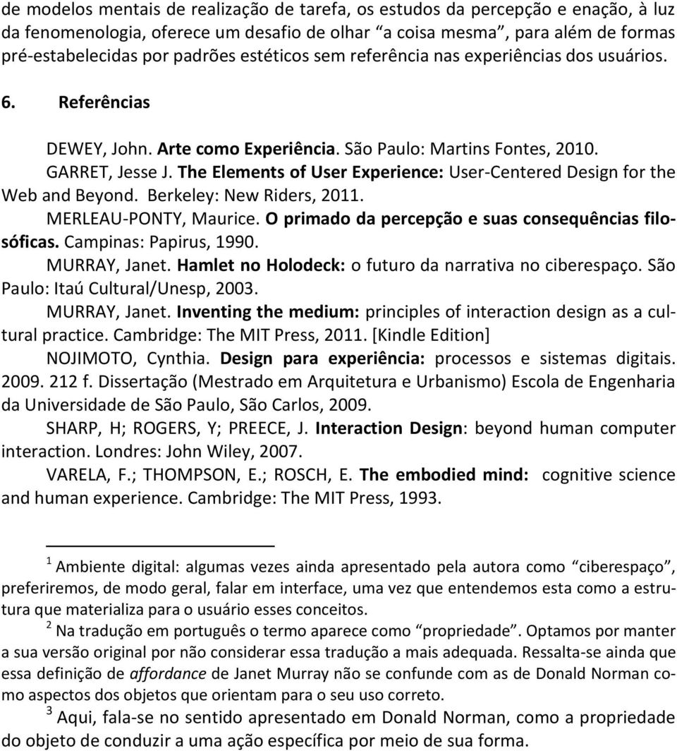 The Elements of User Experience: User-Centered Design for the Web and Beyond. Berkeley: New Riders, 2011. MERLEAU-PONTY, Maurice. O primado da percepção e suas consequências filosóficas.