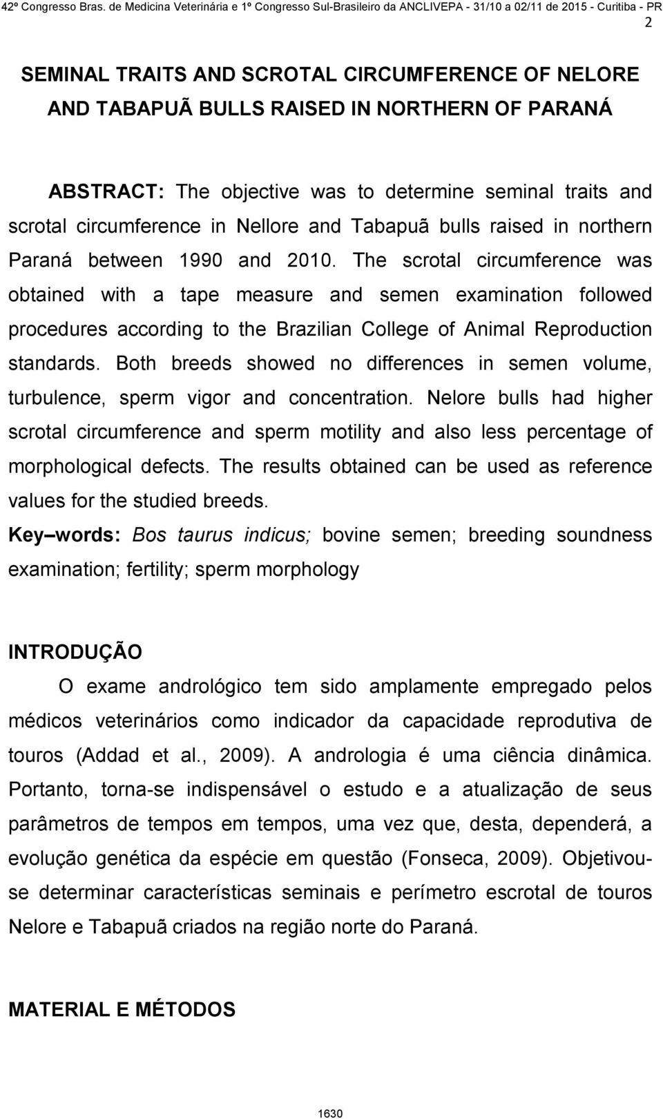 The scrotal circumference was obtained with a tape measure and semen examination followed procedures according to the Brazilian College of Animal Reproduction standards.