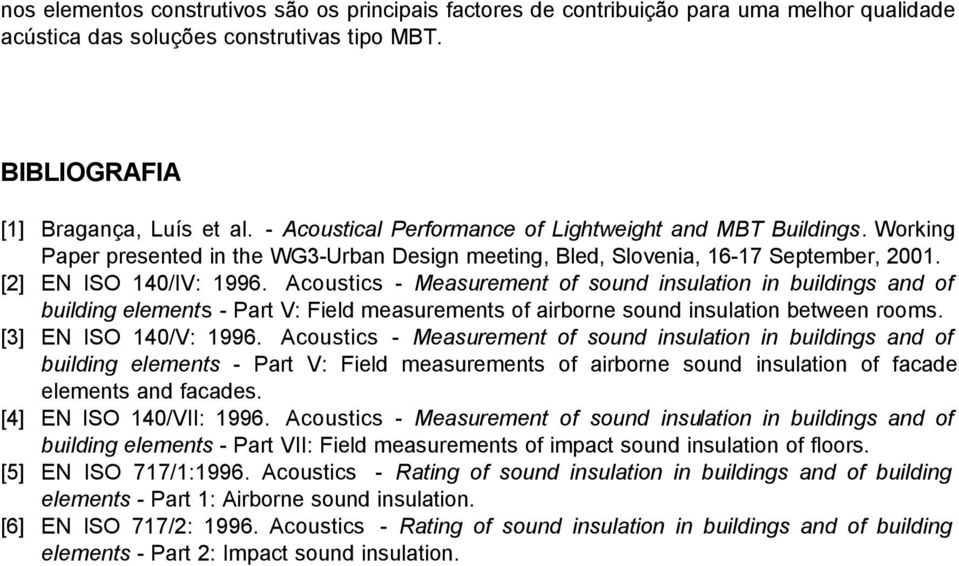 Acoustics - Measurement of sound insulation in buildings and of building elements - Part V: Field measurements of airborne sound insulation between rooms. [3] EN ISO 140/V: 1996.