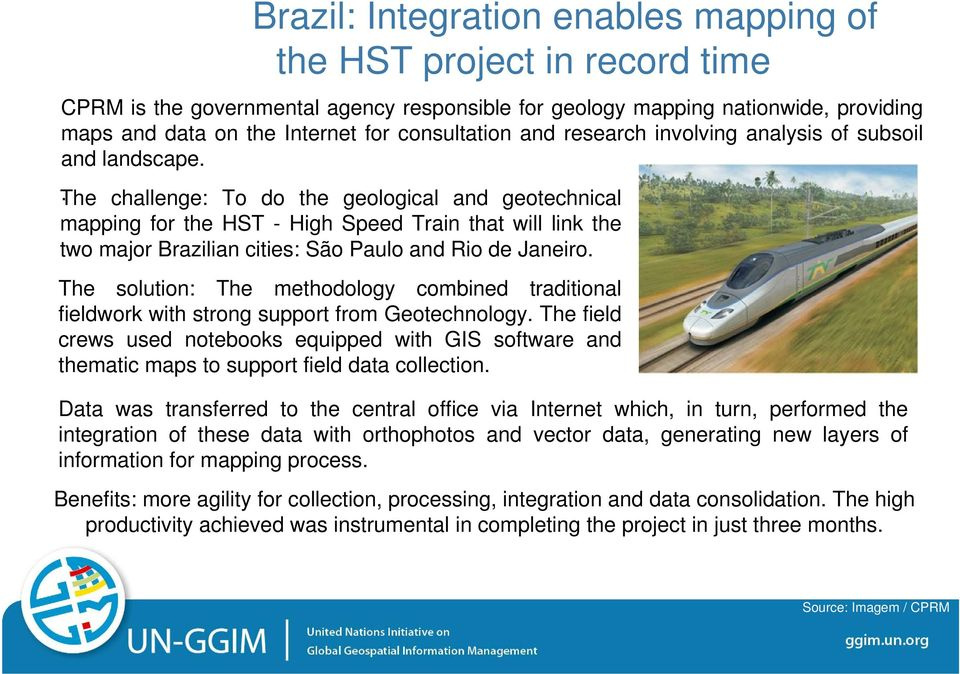 challenge: To do the geological and geotechnical mapping for the HST - High Speed Train that will link the two major Brazilian cities: São Paulo and Rio de Janeiro.