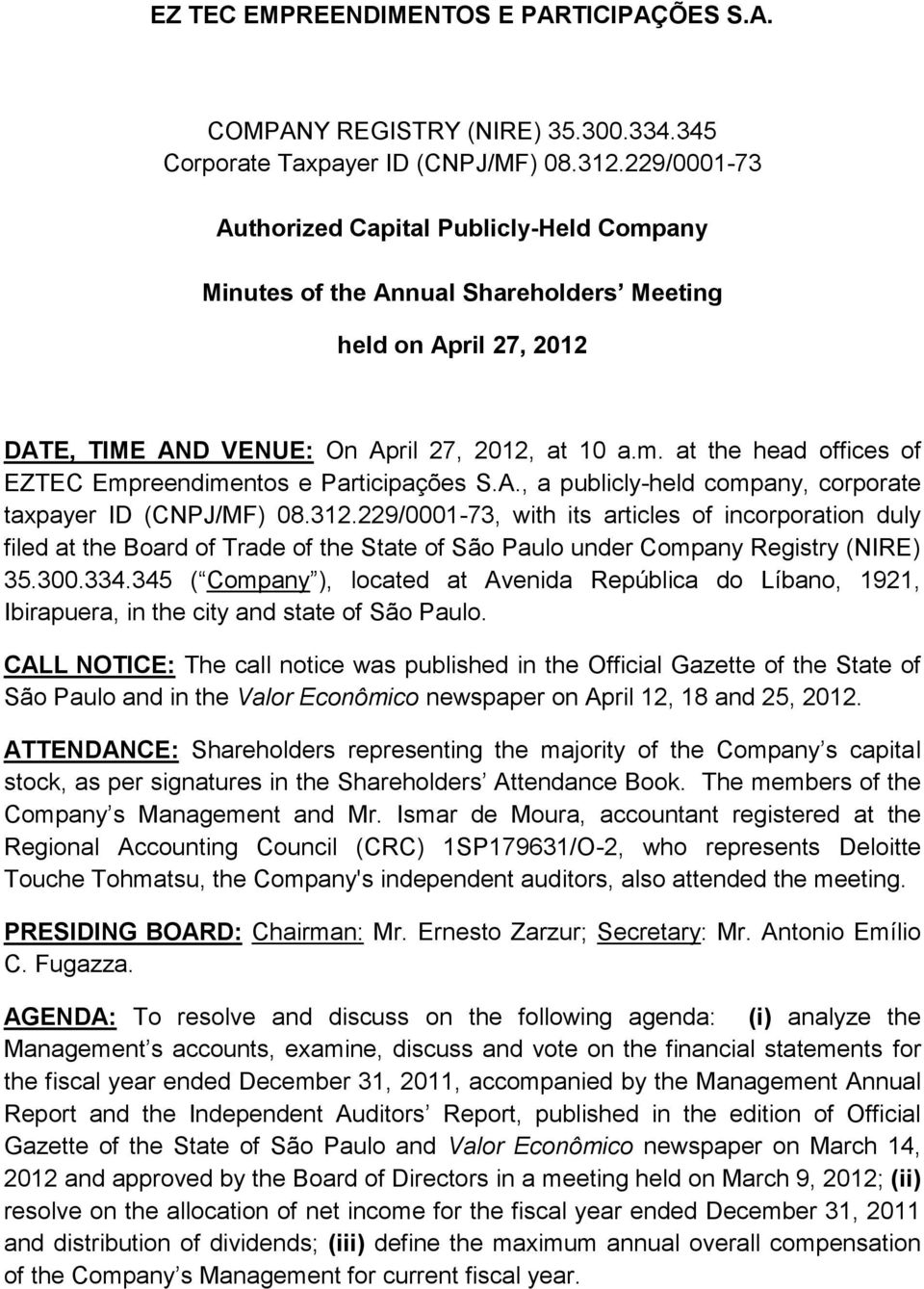 A., a publicly-held company, corporate taxpayer ID (CNPJ/MF) 08.312.