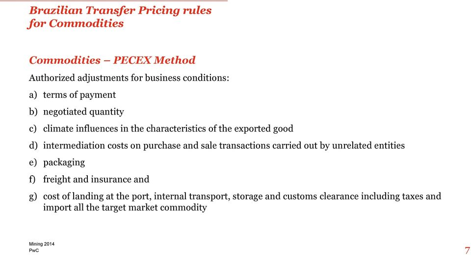 costs on purchase and sale transactions carried out by unrelated entities e) packaging f) freight and insurance and g) cost of