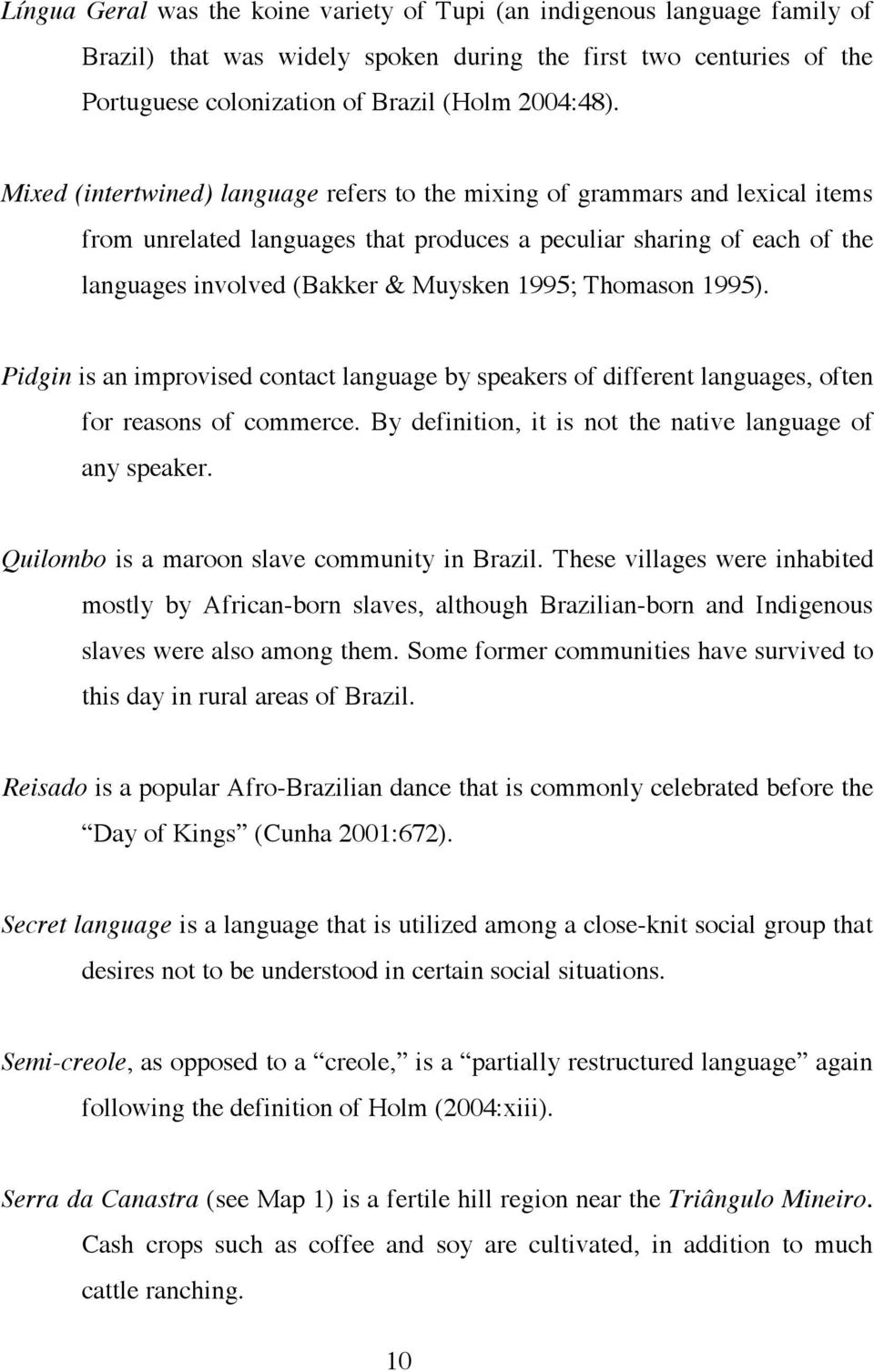Thomason 1995). Pidgin is an improvised contact language by speakers of different languages, often for reasons of commerce. By definition, it is not the native language of any speaker.