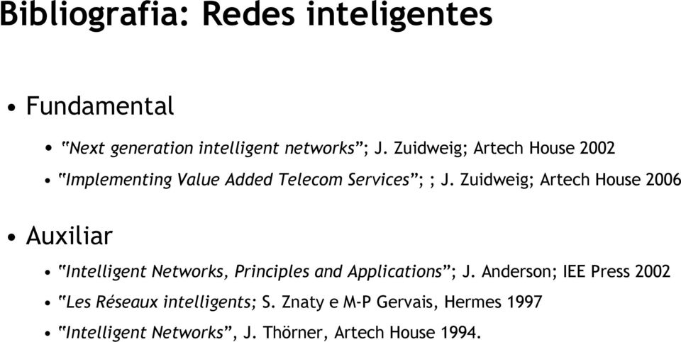 Zuidweig; Artech House 2006 Auxiliar Intelligent Networks, Principles and Applications ; J.