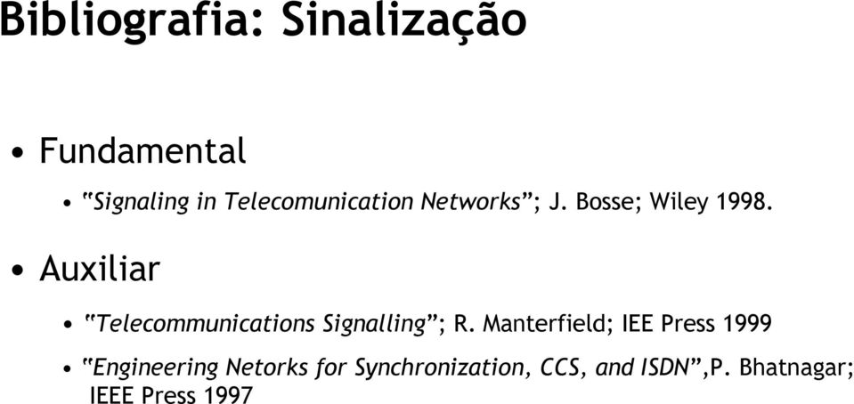 Auxiliar Telecommunications Signalling ; R.