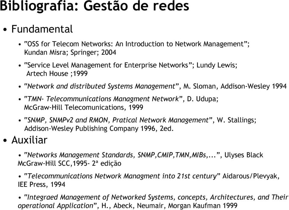 Udupa; McGraw-Hill Telecomunications, 1999 SNMP, SNMPv2 and RMON, Pratical Network Management, W. Stallings; Addison-Wesley Publishing Company 1996, 2ed.