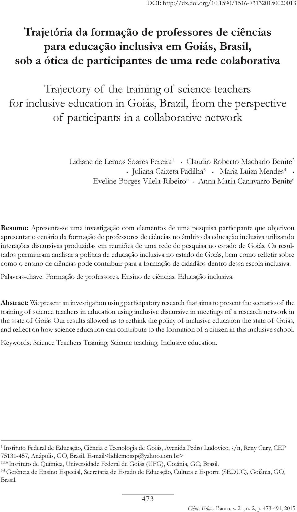 of science teachers for inclusive education in Goiás, Brazil, from the perspective of participants in a collaborative network Lidiane de Lemos Soares Pereira 1 Claudio Roberto Machado Benite 2