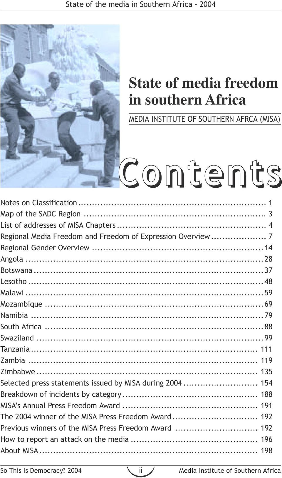 .. 79 South Africa... 88 Swaziland... 99 Tanzania... 111 Zambia... 119 Zimbabwe... 135 Selected press statements issued by MISA during 2004... 154 Breakdown of incidents by category.