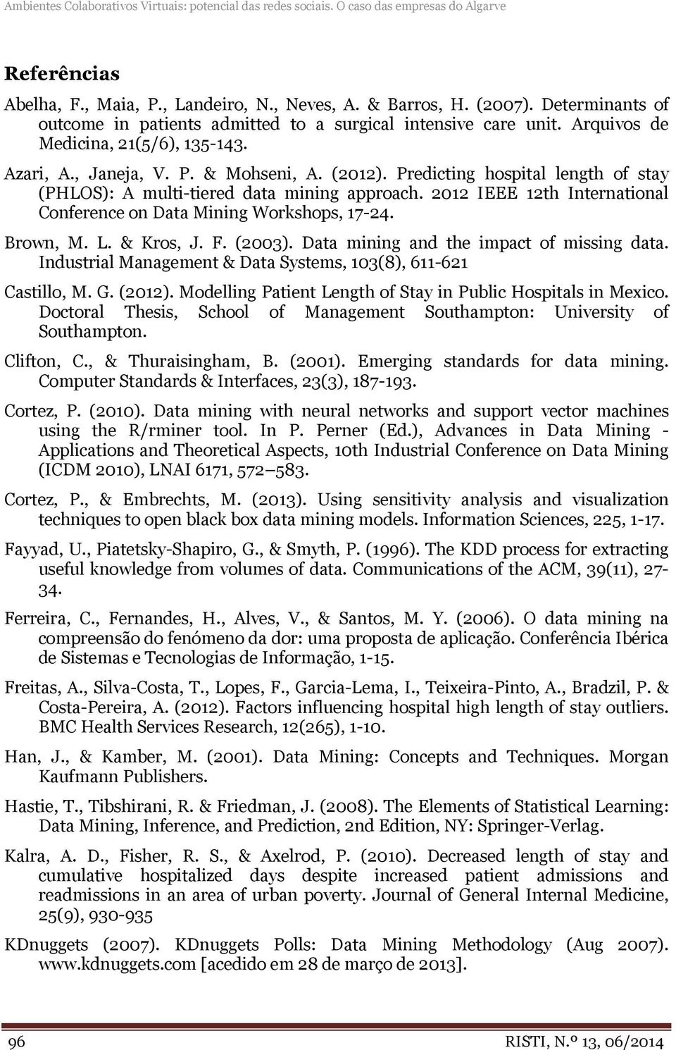 Predicting hospital length of stay (PHLOS): A multi-tiered data mining approach. 2012 IEEE 12th International Conference on Data Mining Workshops, 17-24. Brown, M. L. & Kros, J. F. (2003).