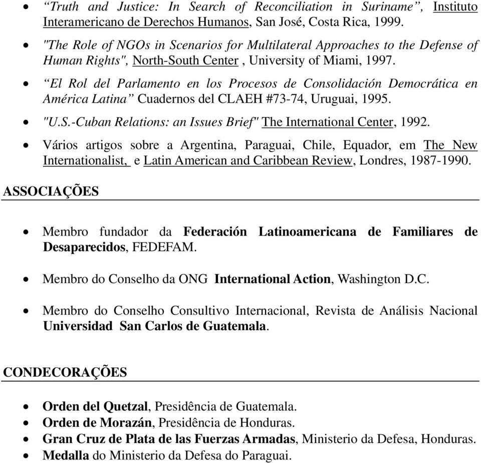 "El Rol del Parlamento en los Procesos de Consolidación Democrática en América Latina Cuadernos del CLAEH #73-74, Uruguai, 1995. ""U.S.-Cuban Relations: an Issues Brief"" The International Center, 1992."