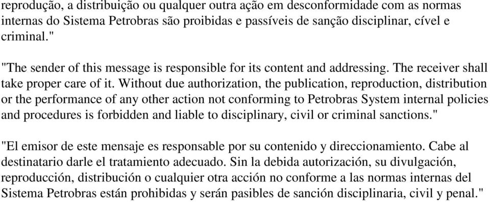 Without due authorization, the publication, reproduction, distribution or the performance of any other action not conforming to Petrobras System internal policies and procedures is forbidden and