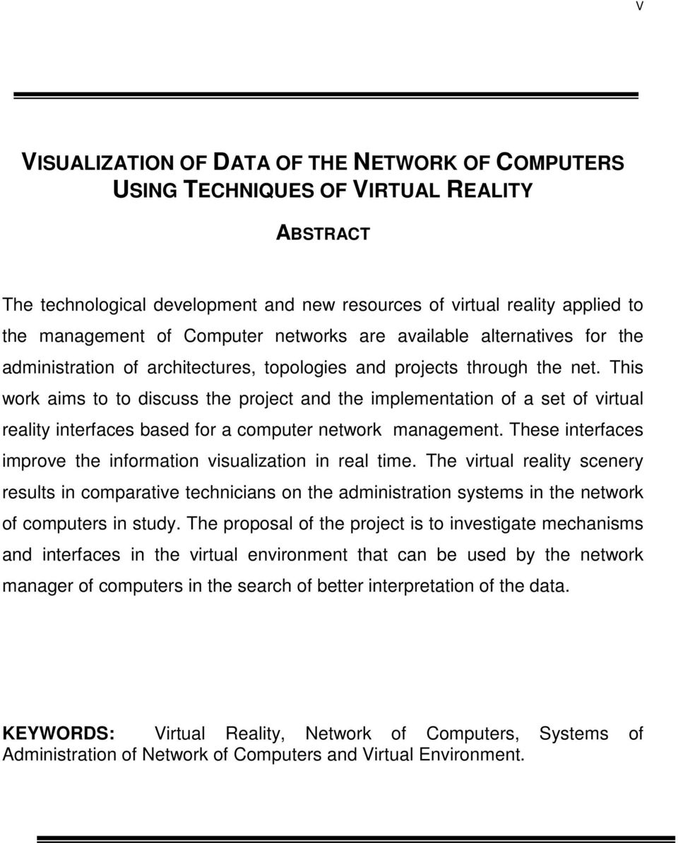 This work aims to to discuss the project and the implementation of a set of virtual reality interfaces based for a computer network management.