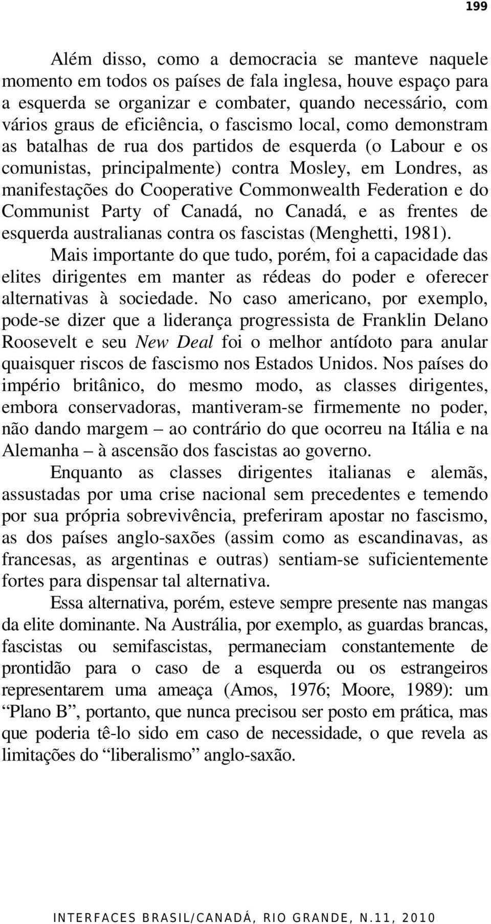 Commonwealth Federation e do Communist Party of Canadá, no Canadá, e as frentes de esquerda australianas contra os fascistas (Menghetti, 1981).