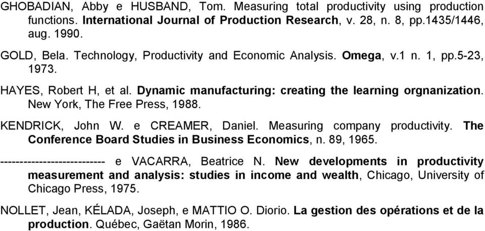 KENDRICK, John W. e CREAMER, Daniel. Measuring company productivity. The Conference Board Studies in Business Economics, n. 89, 1965. --------------------------- e VACARRA, Beatrice N.