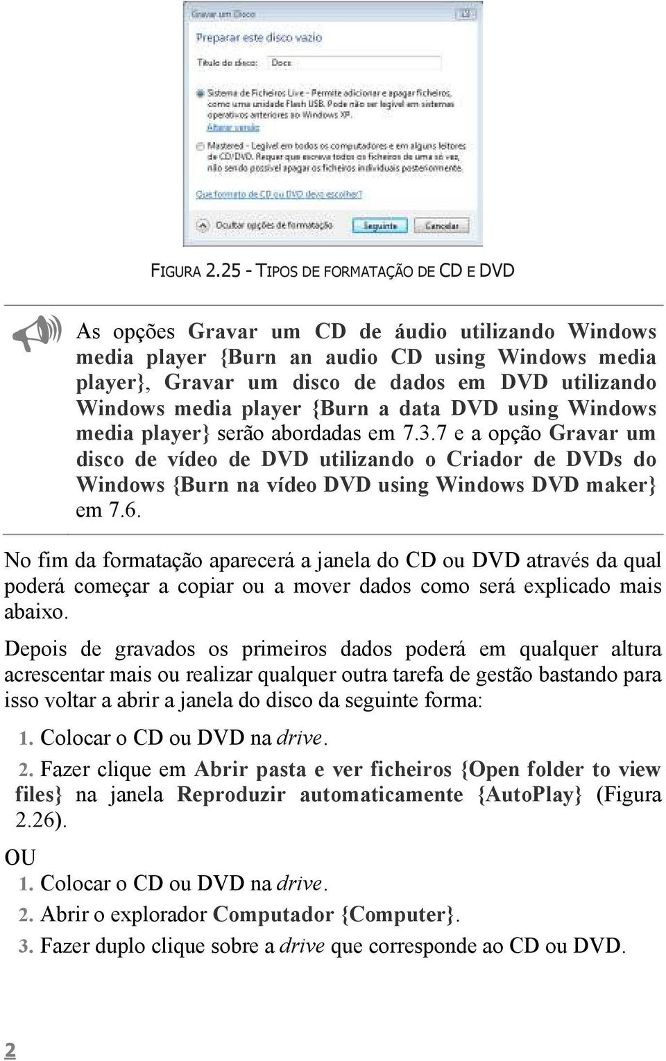 media player {Burn a data DVD using Windows media player} serão abordadas em 7.3.