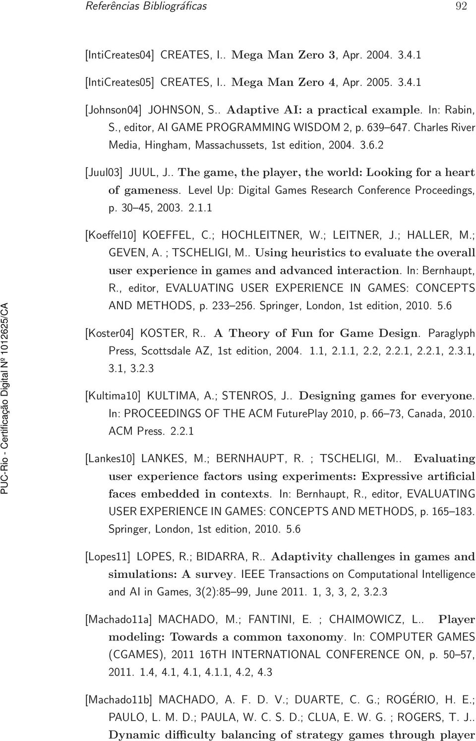 . The game, the player, the world: Looking for a heart of gameness. Level Up: Digital Games Research Conference Proceedings, p. 30 45, 2003. 2.1.1 [Koeffel10] KOEFFEL, C.; HOCHLEITNER, W.; LEITNER, J.