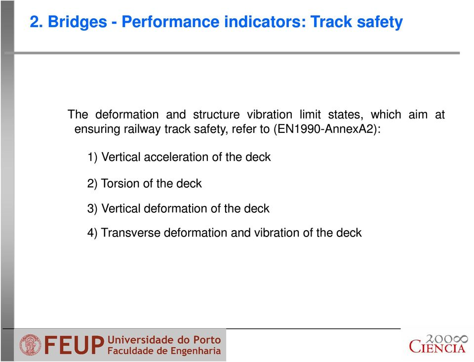 (EN1990 1990-AnnexA2): 1) Vertical acceleration of the deck 2) Torsion of the