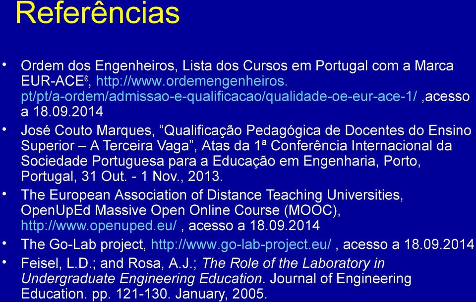 Portugal, 31 Out. - 1 Nov., 2013. The European Association of Distance Teaching Universities, OpenUpEd Massive Open Online Course (MOOC), http://www.openuped.eu/, acesso a 18.09.