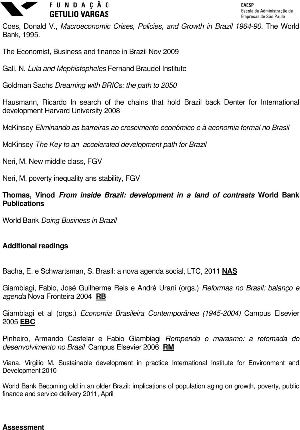Harvard University 2008 McKinsey Eliminando as barreiras ao crescimen econômico e à economia formal no Brasil McKinsey The Key an accelerated development path for Brazil Neri, M.